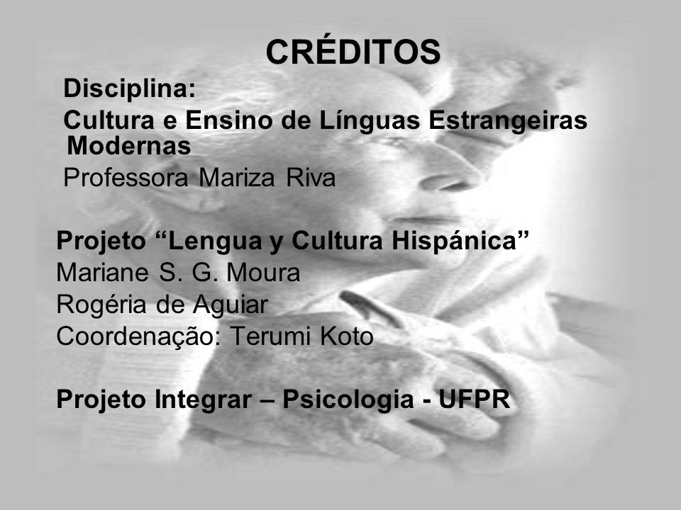 CRÉDITOS Disciplina: Cultura e Ensino de Línguas Estrangeiras Modernas. Professora Mariza Riva. Projeto Lengua y Cultura Hispánica