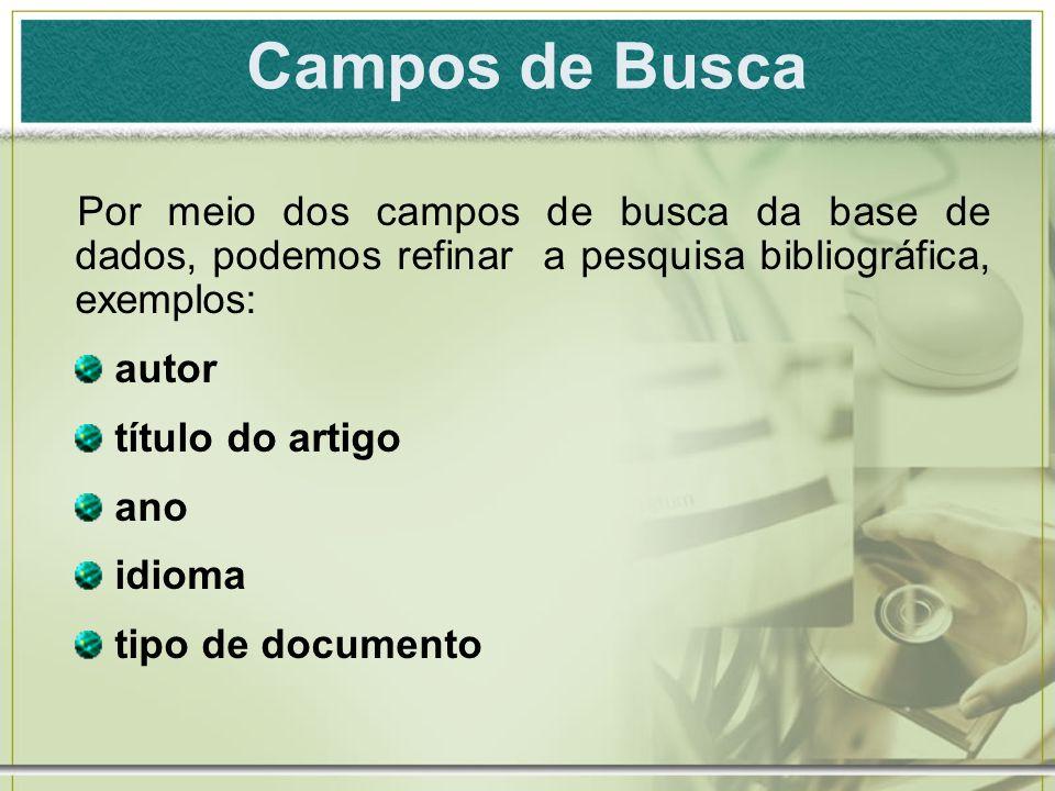 Campos de BuscaPor meio dos campos de busca da base de dados, podemos refinar a pesquisa bibliográfica, exemplos: