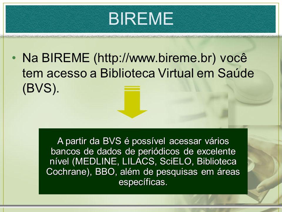 BIREMENa BIREME (http://www.bireme.br) você tem acesso a Biblioteca Virtual em Saúde (BVS).