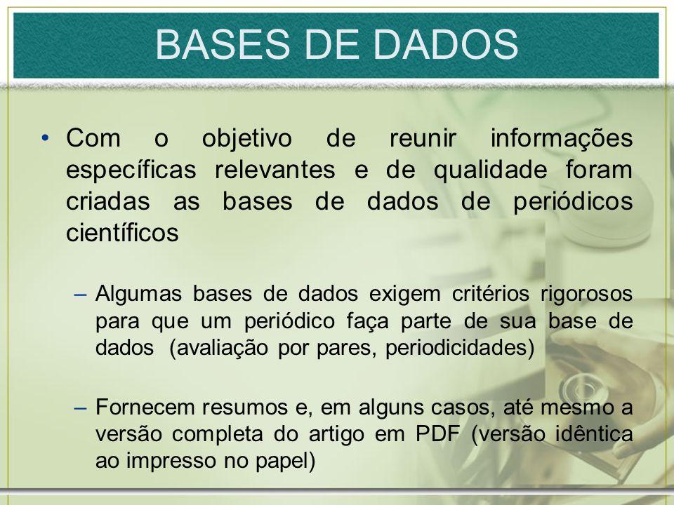 BASES DE DADOSCom o objetivo de reunir informações específicas relevantes e de qualidade foram criadas as bases de dados de periódicos científicos.