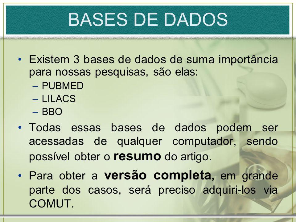 BASES DE DADOS Existem 3 bases de dados de suma importância para nossas pesquisas, são elas: PUBMED.