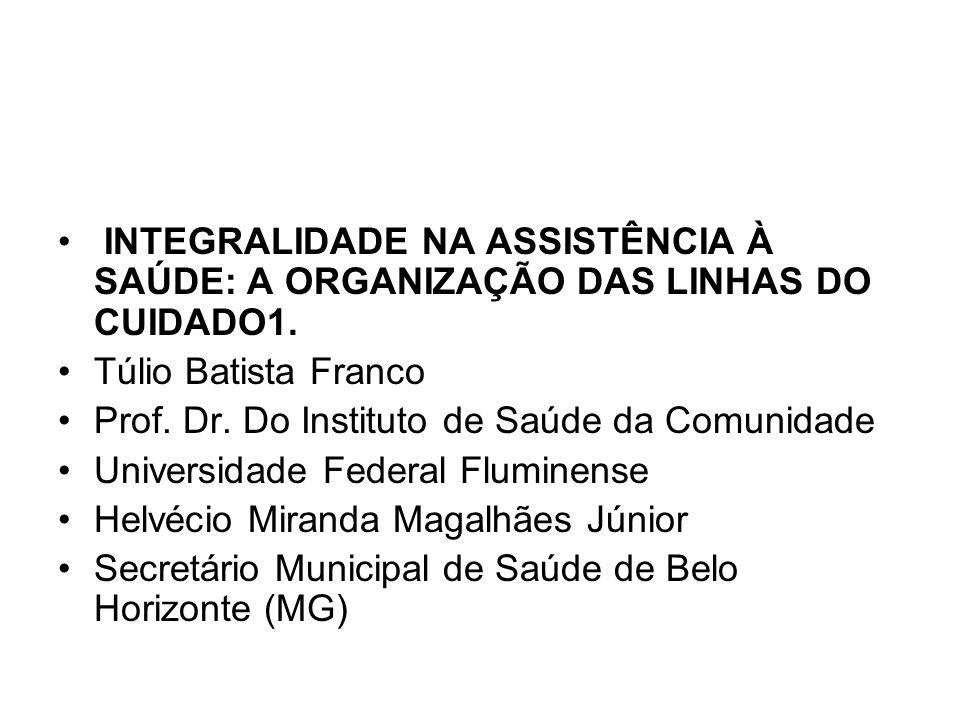 INTEGRALIDADE NA ASSISTÊNCIA À SAÚDE: A ORGANIZAÇÃO DAS LINHAS DO CUIDADO1.