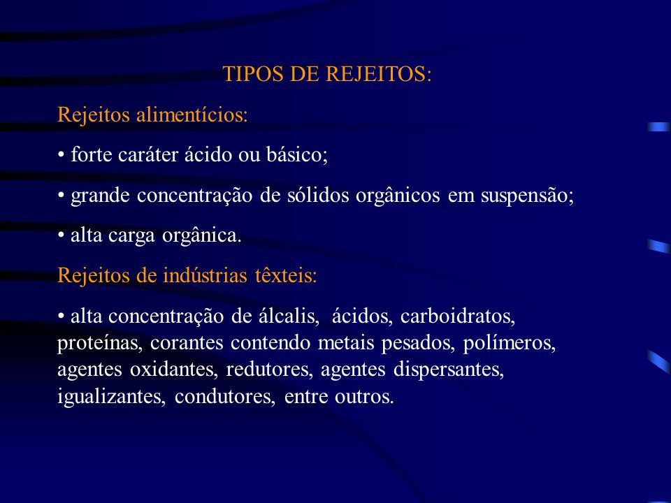 TIPOS DE REJEITOS: Rejeitos alimentícios: forte caráter ácido ou básico; grande concentração de sólidos orgânicos em suspensão;