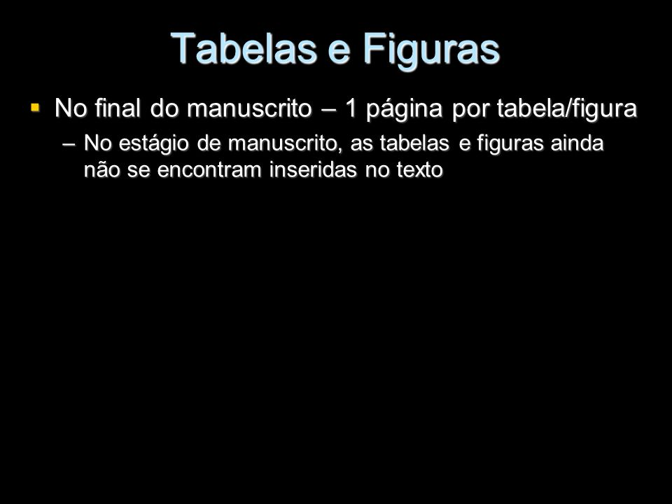 Tabelas e Figuras No final do manuscrito – 1 página por tabela/figura
