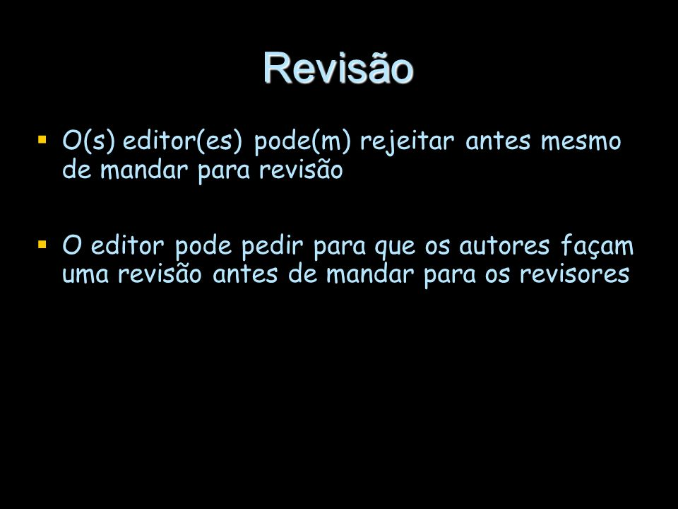 Revisão O(s) editor(es) pode(m) rejeitar antes mesmo de mandar para revisão.