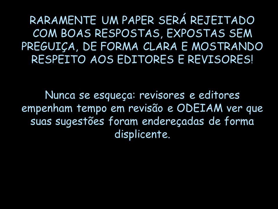 RARAMENTE UM PAPER SERÁ REJEITADO COM BOAS RESPOSTAS, EXPOSTAS SEM PREGUIÇA, DE FORMA CLARA E MOSTRANDO RESPEITO AOS EDITORES E REVISORES!