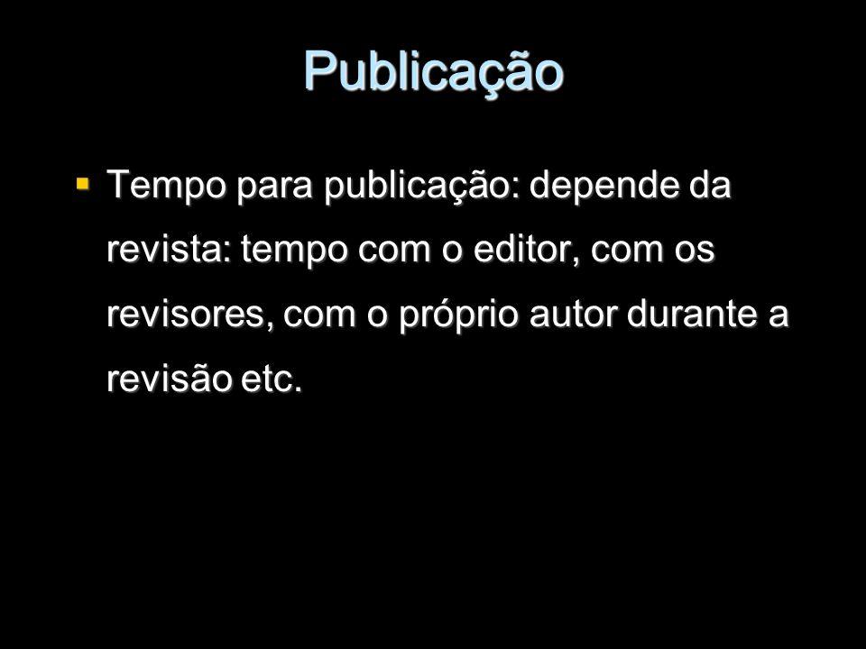 Publicação Tempo para publicação: depende da revista: tempo com o editor, com os revisores, com o próprio autor durante a revisão etc.