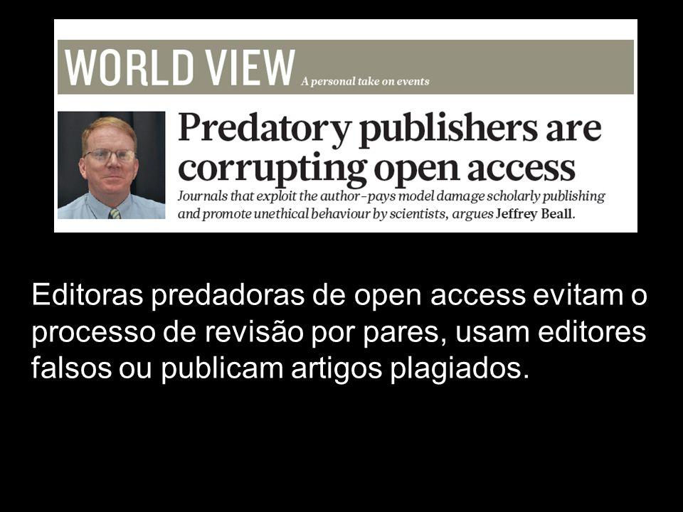 Editoras predadoras de open access evitam o processo de revisão por pares, usam editores falsos ou publicam artigos plagiados.