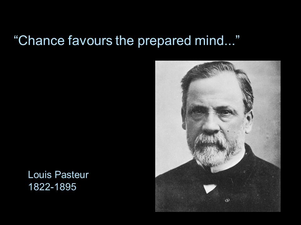 Chance favours the prepared mind...