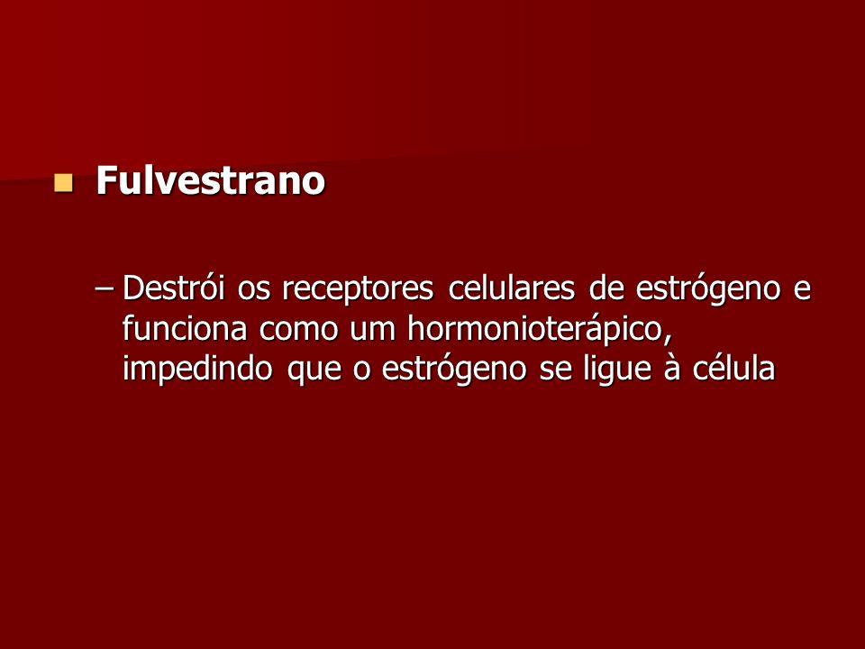 FulvestranoDestrói os receptores celulares de estrógeno e funciona como um hormonioterápico, impedindo que o estrógeno se ligue à célula.