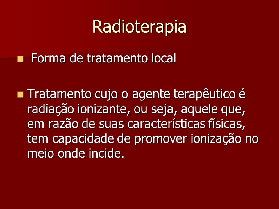 Radioterapia Forma de tratamento local
