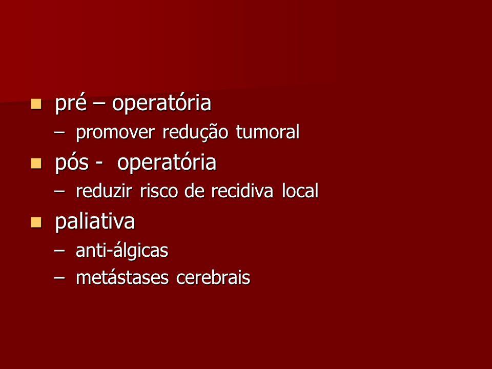 pré – operatória pós - operatória paliativa promover redução tumoral