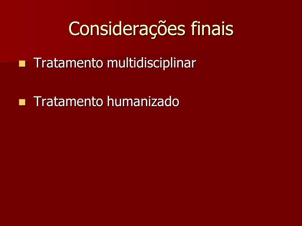 Considerações finais Tratamento multidisciplinar Tratamento humanizado