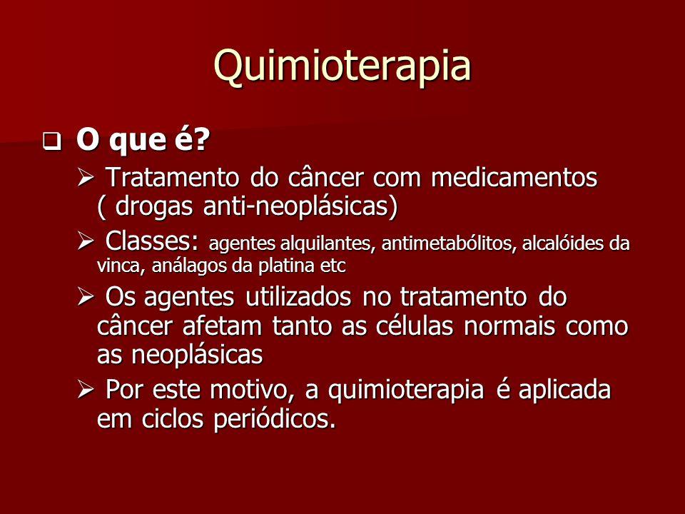 Quimioterapia O que é Tratamento do câncer com medicamentos ( drogas anti-neoplásicas)