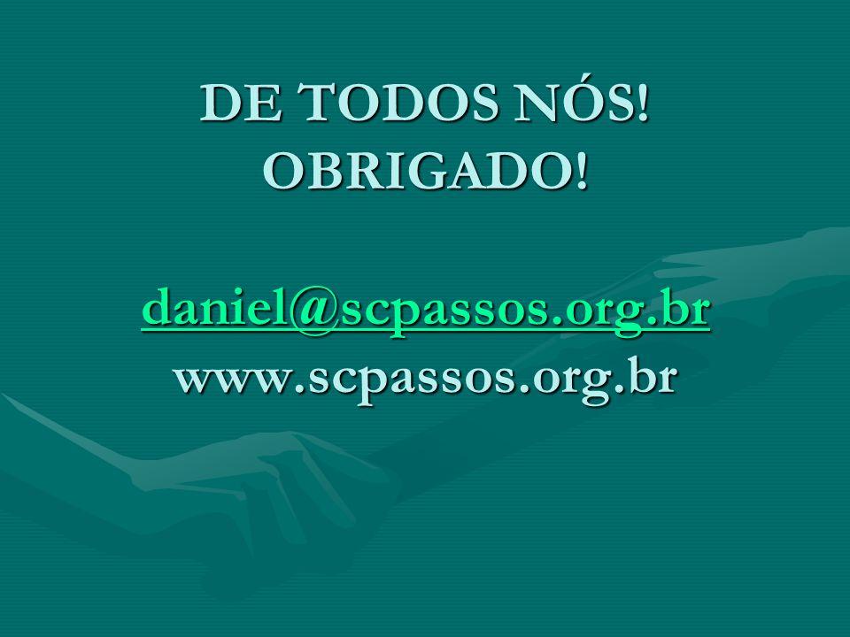 DE TODOS NÓS! OBRIGADO! daniel@scpassos.org.br www.scpassos.org.br