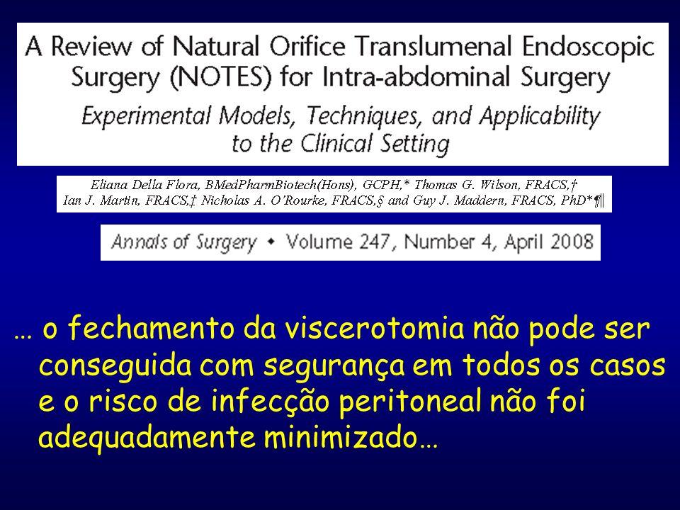 … o fechamento da viscerotomia não pode ser conseguida com segurança em todos os casos e o risco de infecção peritoneal não foi adequadamente minimizado…