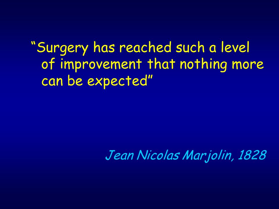 Surgery has reached such a level of improvement that nothing more can be expected