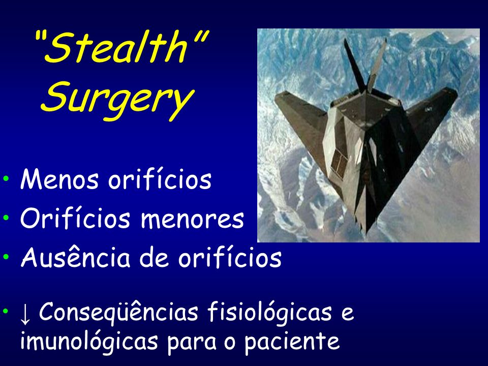 Stealth Surgery Menos orifícios Orifícios menores