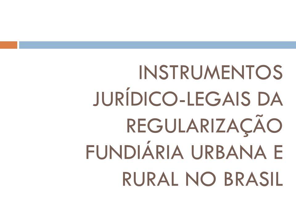 INSTRUMENTOS JURÍDICO-LEGAIS DA REGULARIZAÇÃO FUNDIÁRIA URBANA E RURAL NO BRASIL