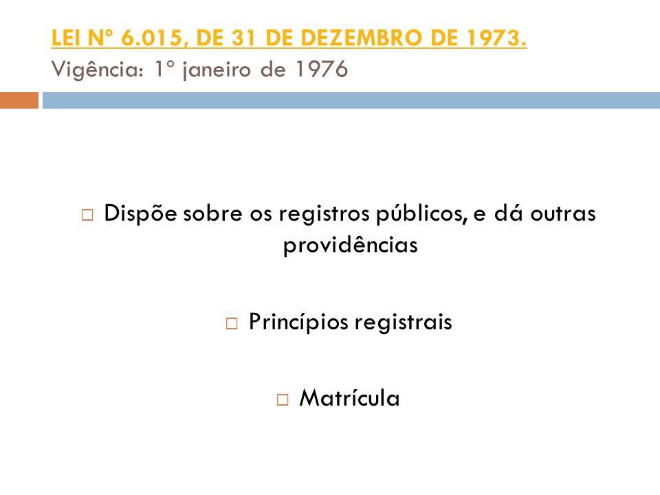 LEI Nº 6.015, DE 31 DE DEZEMBRO DE 1973. Vigência: 1º janeiro de 1976