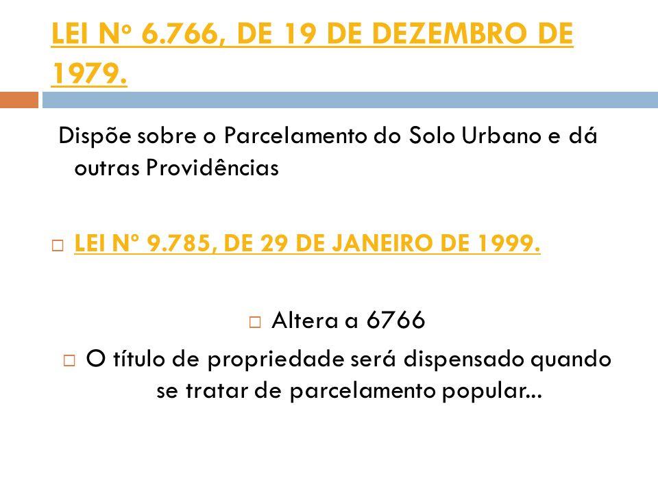LEI No 6.766, DE 19 DE DEZEMBRO DE 1979. Dispõe sobre o Parcelamento do Solo Urbano e dá outras Providências.