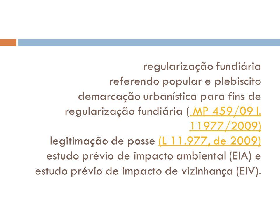 regularização fundiária referendo popular e plebiscito demarcação urbanística para fins de regularização fundiária ( MP 459/09 l.