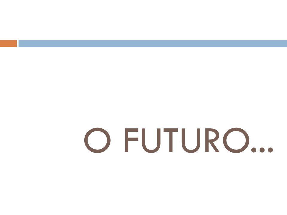 O FUTURO...
