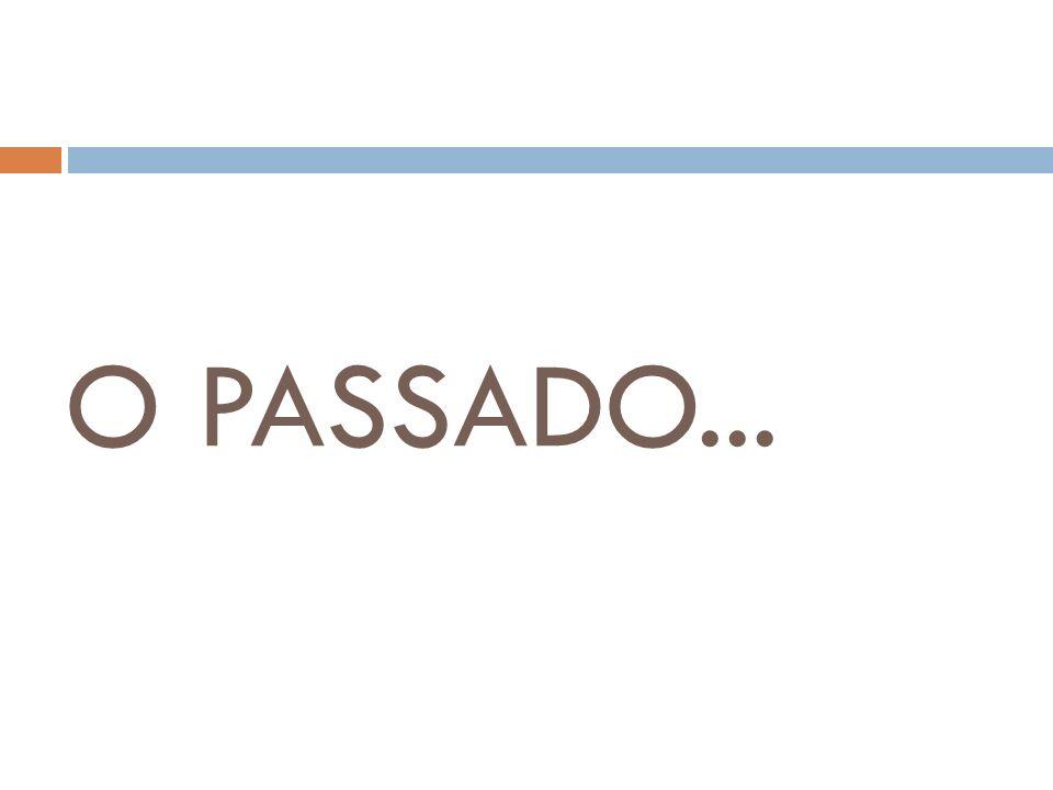 O PASSADO...