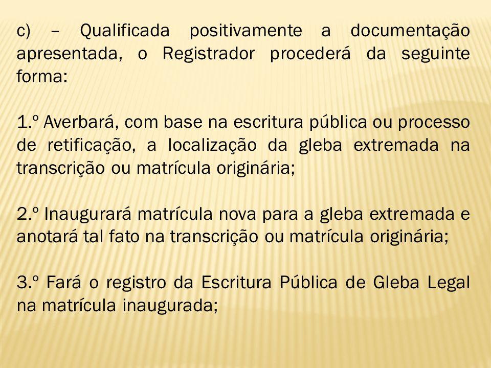 c) – Qualificada positivamente a documentação apresentada, o Registrador procederá da seguinte forma:
