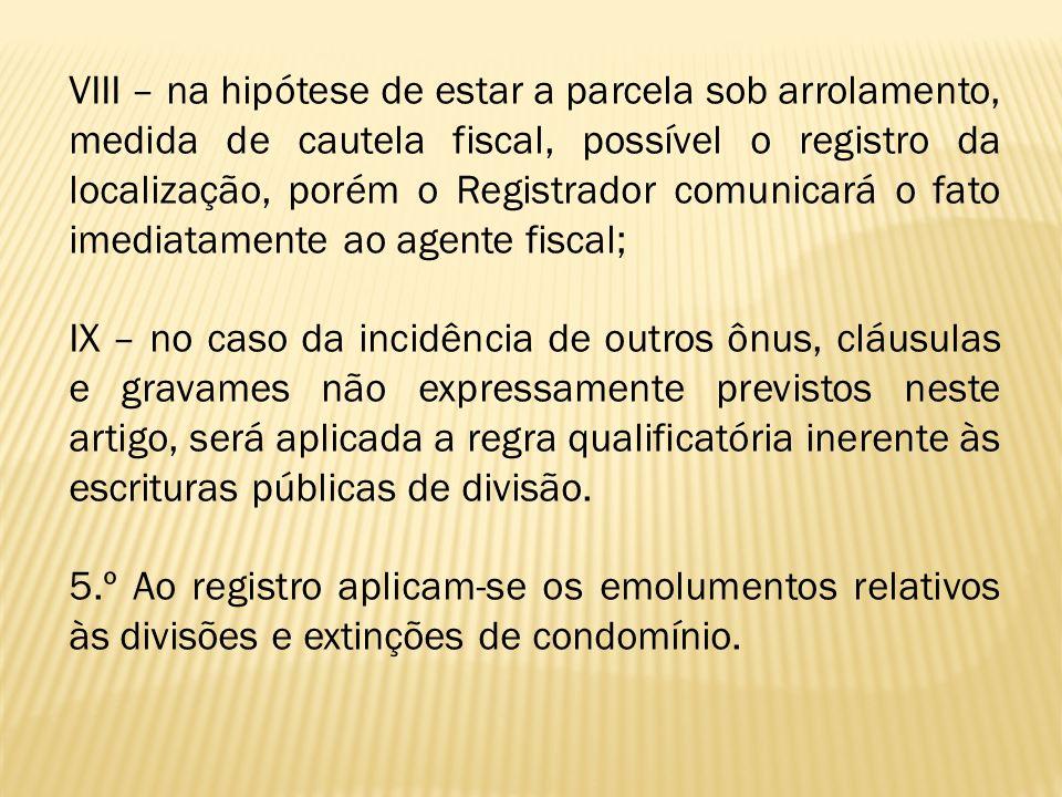 VIII – na hipótese de estar a parcela sob arrolamento, medida de cautela fiscal, possível o registro da localização, porém o Registrador comunicará o fato imediatamente ao agente fiscal;