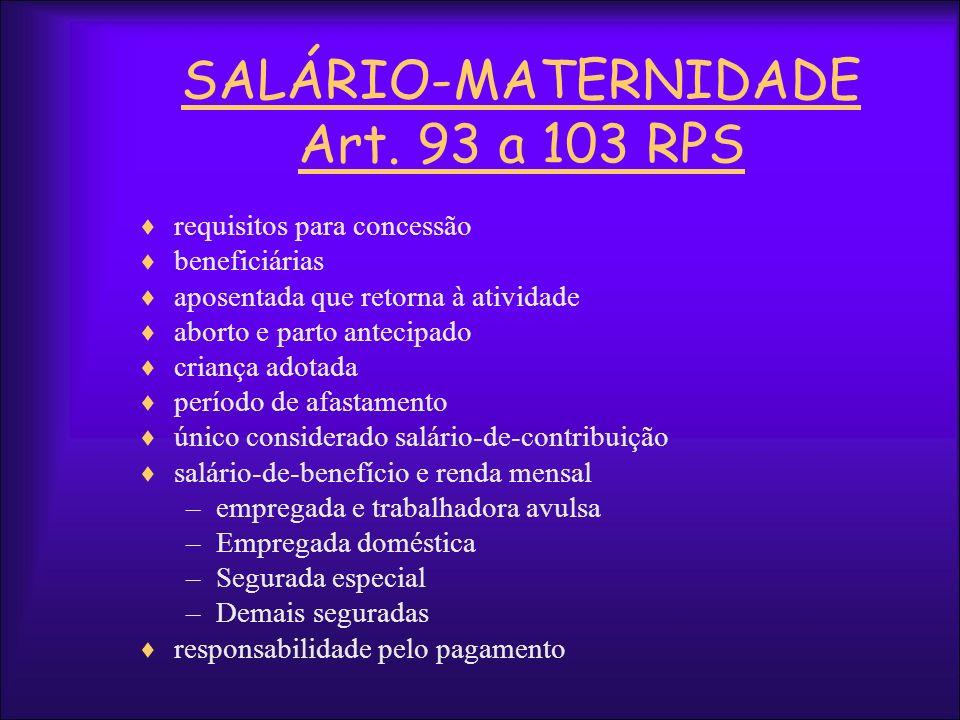 SALÁRIO-MATERNIDADE Art. 93 a 103 RPS requisitos para concessão