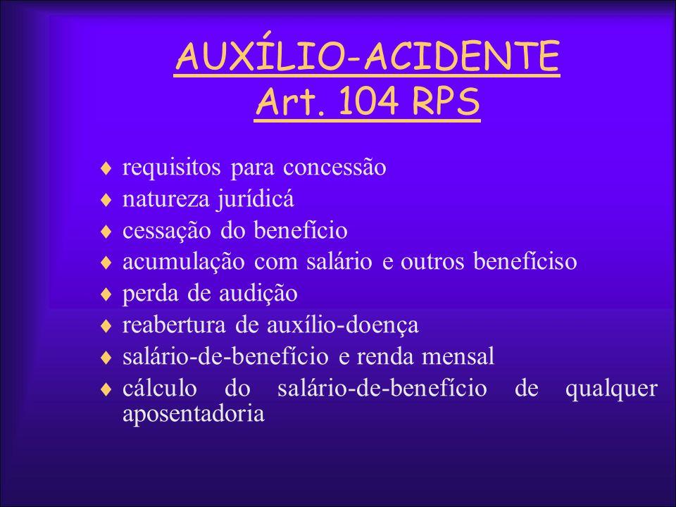 AUXÍLIO-ACIDENTE Art. 104 RPS requisitos para concessão