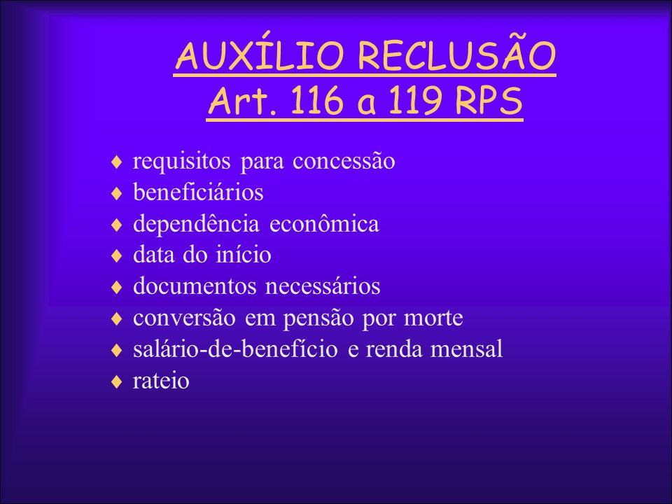 AUXÍLIO RECLUSÃO Art. 116 a 119 RPS requisitos para concessão