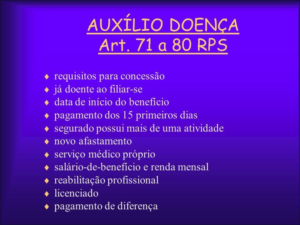 AUXÍLIO DOENÇA Art. 71 a 80 RPS requisitos para concessão