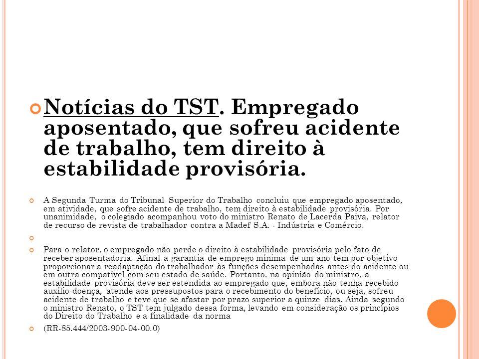 Notícias do TST. Empregado aposentado, que sofreu acidente de trabalho, tem direito à estabilidade provisória.