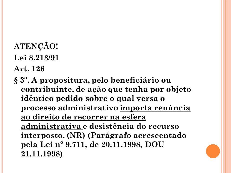 ATENÇÃO! Lei 8.213/91. Art. 126.