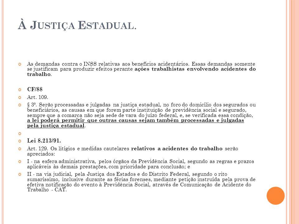 À Justiça Estadual.