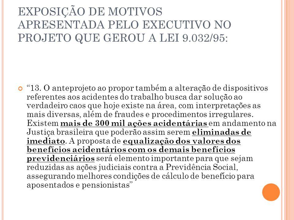 EXPOSIÇÃO DE MOTIVOS APRESENTADA PELO EXECUTIVO NO PROJETO QUE GEROU A LEI 9.032/95:
