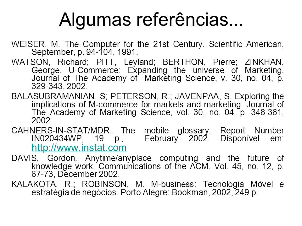 Algumas referências... WEISER, M. The Computer for the 21st Century. Scientific American, September, p. 94-104, 1991.