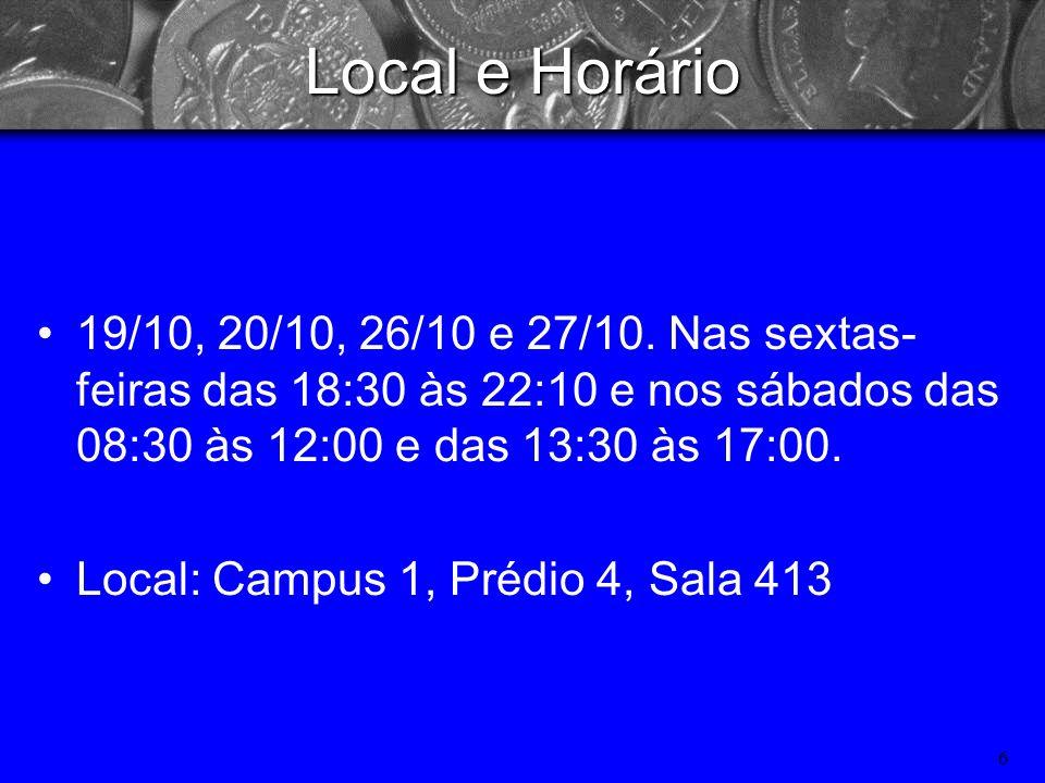 Local e Horário 19/10, 20/10, 26/10 e 27/10. Nas sextas-feiras das 18:30 às 22:10 e nos sábados das 08:30 às 12:00 e das 13:30 às 17:00.