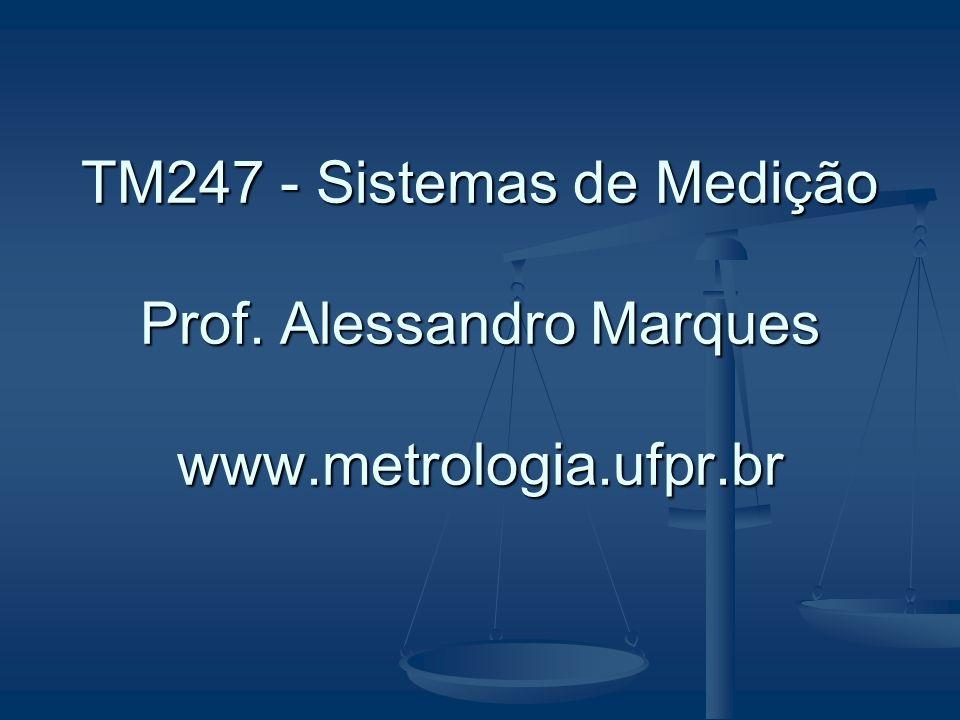 TM247 - Sistemas de Medição Prof. Alessandro Marques www. metrologia