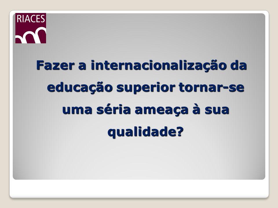 Fazer a internacionalização da educação superior tornar-se uma séria ameaça à sua qualidade