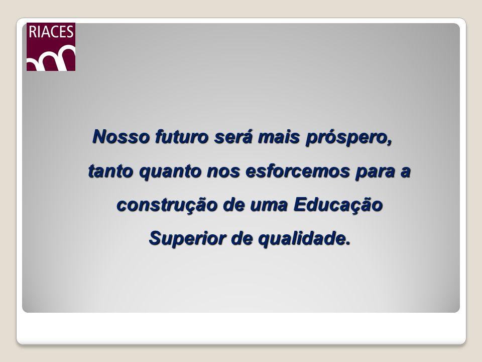 Nosso futuro será mais próspero, tanto quanto nos esforcemos para a construção de uma Educação Superior de qualidade.