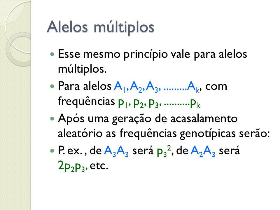 Alelos múltiplos Esse mesmo princípio vale para alelos múltiplos.