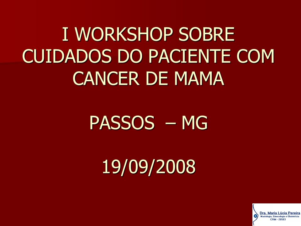 B I WORKSHOP SOBRE CUIDADOS DO PACIENTE COM CANCER DE MAMA PASSOS – MG 19/09/2008