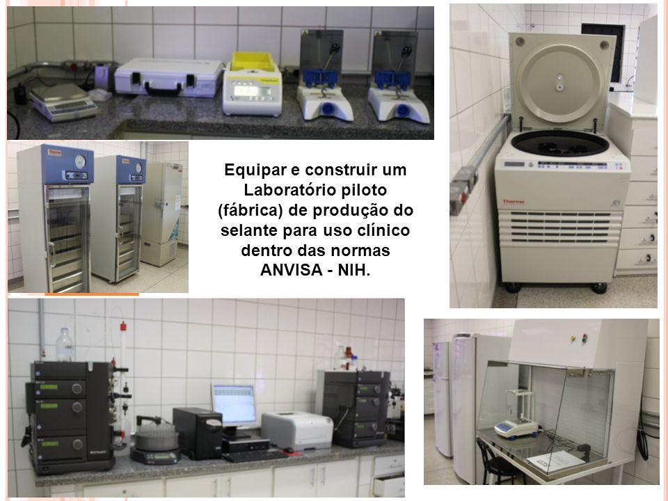 Equipar e construir um Laboratório piloto (fábrica) de produção do selante para uso clínico dentro das normas ANVISA - NIH.