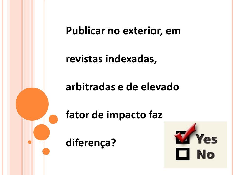 Publicar no exterior, em revistas indexadas, arbitradas e de elevado fator de impacto faz diferença