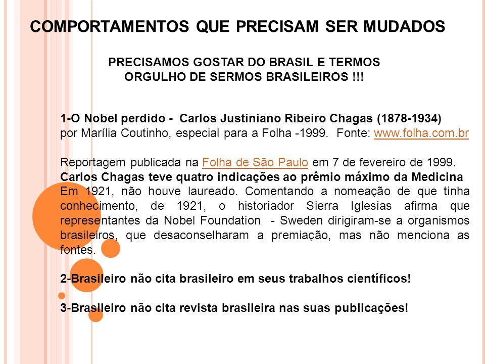 PRECISAMOS GOSTAR DO BRASIL E TERMOS ORGULHO DE SERMOS BRASILEIROS !!!