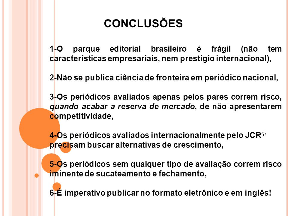 CONCLUSÕES 1-O parque editorial brasileiro é frágil (não tem características empresariais, nem prestígio internacional),