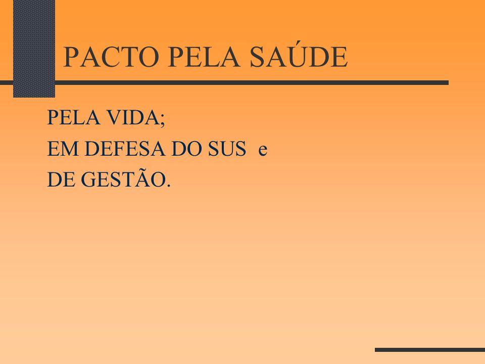PACTO PELA SAÚDE PELA VIDA; EM DEFESA DO SUS e DE GESTÃO.